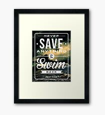 Never Save Anything For The Swim Back Framed Print
