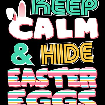 Cute Keep Calm & Hide Easter Eggs by perfectpresents