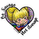 Be Savage, not Average! by jordannelefae