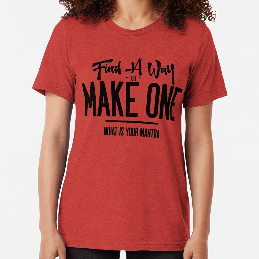 Find A Way Or Make On Tri-blend T-Shirt