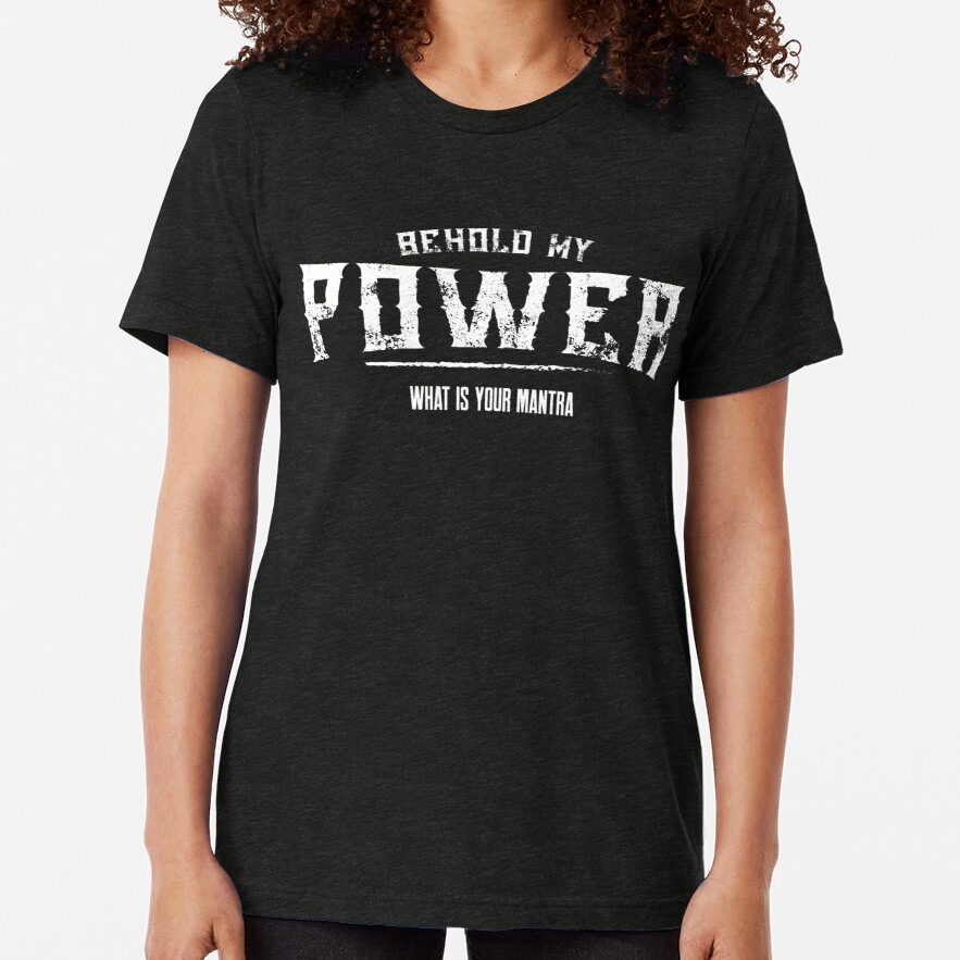 Behold My Power Tri-blend T-Shirt