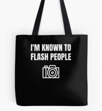 Funny Photographer Gift I'm Known To Flash People Tote Bag