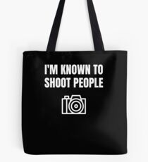 Funny Photographer Gift I'm Known To Shoot People Tote Bag