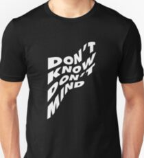 Don't Know Don't Mind Unisex T-Shirt