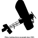 Pilots, looking down on people since 1903. by LAZY  J