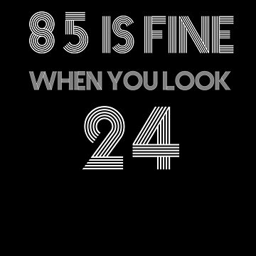 85 Is Fine Shirt Funny 85th Birthday T-Shirt Great Gift for Grandma or Grandpa Unisex Short-Sleeve Jersey Tee by CrusaderStore