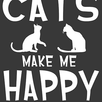 Cats Make Me Happy You, Not So Much by iwaygifts