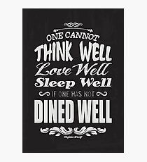 One cannot think well, love well & sleep well, if one has not dined well! (Virginia Wolf) Photographic Print