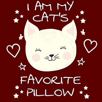 I Am My Cat's Favorite Pillow by iwaygifts