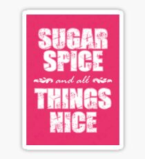 Sugar spice and all things nice Sticker