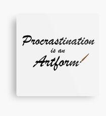 Procrastination is an artform Metal Print