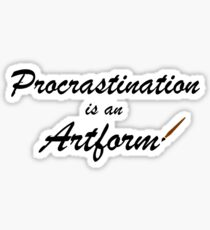 Procrastination is an artform Sticker