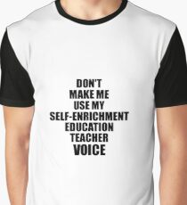 Self-Enrichment Education Teacher Coworker Gift Idea Funny Gag For Job Don't Make Me Use My Voice Graphic T-Shirt