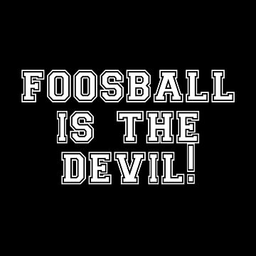 Foosball Is The Devil! by everything-shop