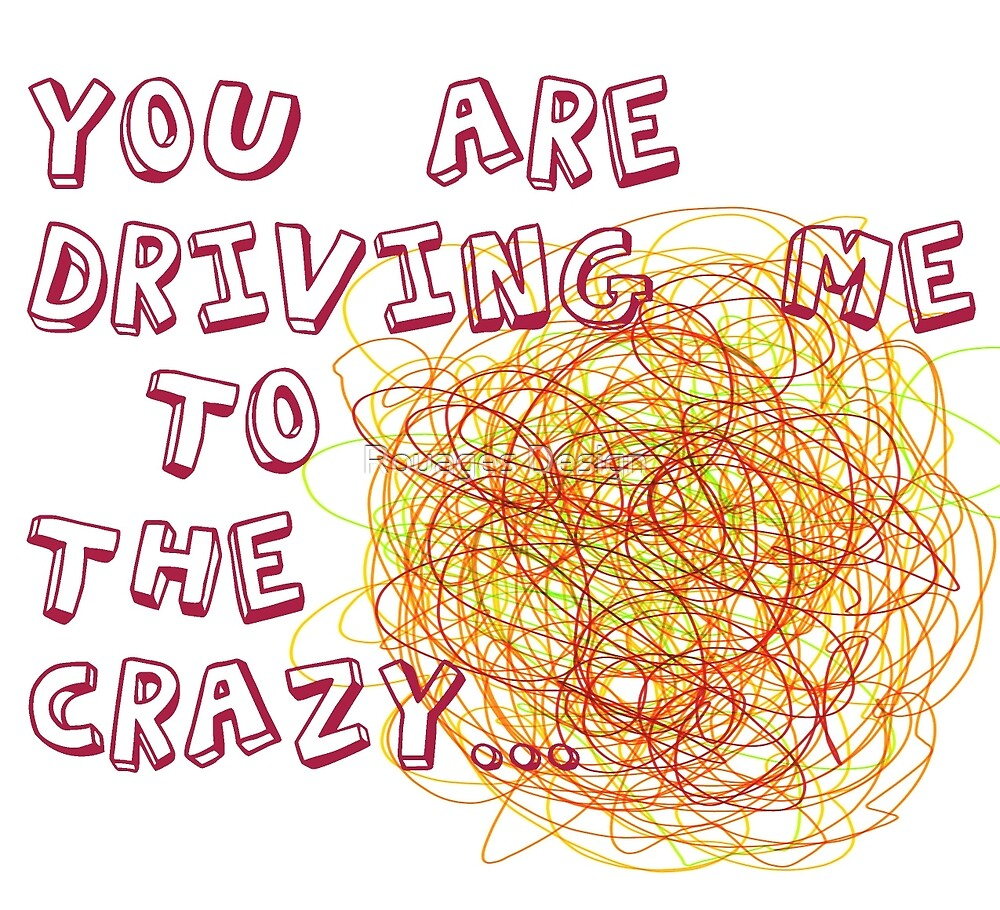 You are driving me to the crazy... by Rouages Design