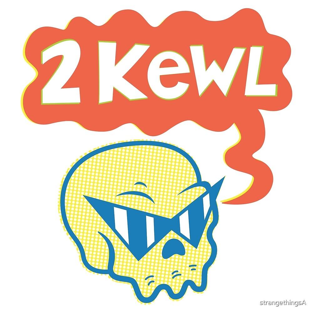 2 KEWL by strangethingsA