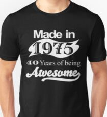 MADE IN 1975 40 YEARS OF BEING AWESOME Unisex T-Shirt