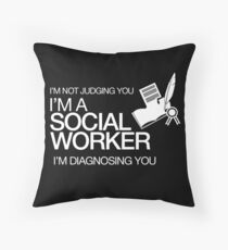 I'M NOT JUDGING YOU I'M A SOCIAL WORKER I'M DIAGNOSING YOU Throw Pillow