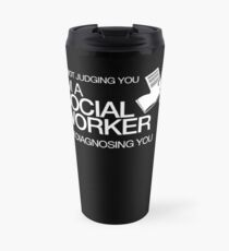 I'M NOT JUDGING YOU I'M A SOCIAL WORKER I'M DIAGNOSING YOU Travel Mug