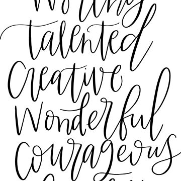 You Are Worthy Talented Creative Wonderful Courageous Fearless Strong - Hand Lettered by caroowens