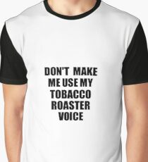Tobacco Roaster Coworker Gift Idea Funny Gag For Job Don't Make Me Use My Voice Graphic T-Shirt