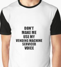 Vending Machine Servicer Coworker Gift Idea Funny Gag For Job Don't Make Me Use My Voice Grafik T-Shirt