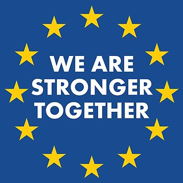 Brexit - We Are Stronger Together by destinysagent