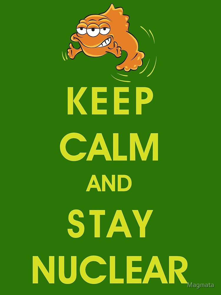 Keep Calm and Stay Nuclear! by Magmata