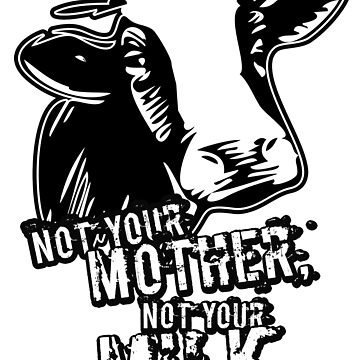 VeganChic ~ Not Your Mother, Not Your Milk by veganchic