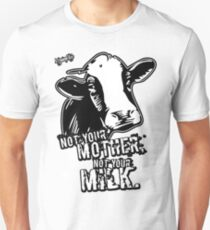 VeganChic ~ Not Your Mother, Not Your Milk Slim Fit T-Shirt