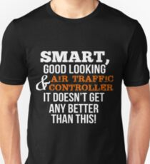 Air Traffic Controller Funny Gift - Smart,Good Looking Unisex T-Shirt