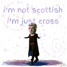 I'm Not Scottish. I'm just Cross.  by jephwho