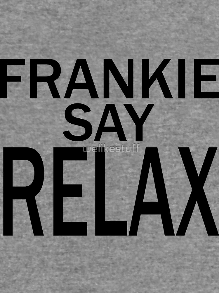 Frankie Say RELAX - BLK de welikestuff