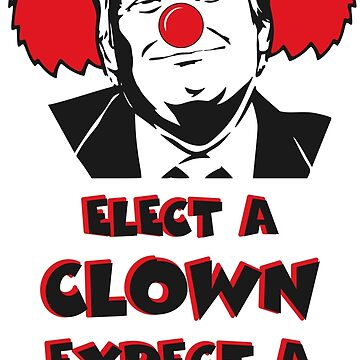 ELECT A CLOWN - EXPECT A CIRCUS - BOZO THE PRESIDENT by NotYourDesign