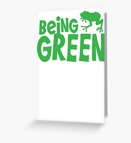BEING GREEN frog  Greeting Card