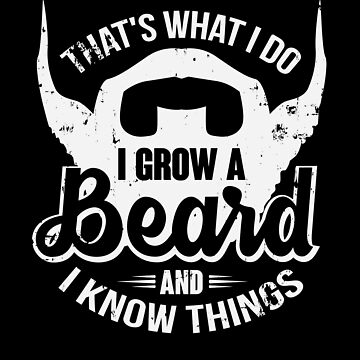 That's what I do I grow a beard and I know things by RJCruz