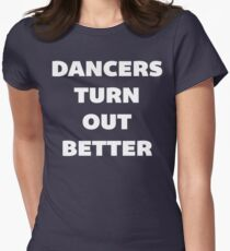 Dancers Turn Out Better - Funny Dancing T Shirt T-Shirt