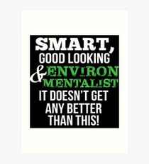 Environmentalist Funny Gift - Smart,Good Looking Art Print
