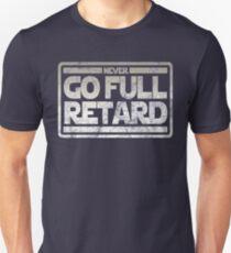 Never Go Full retard Unisex T-Shirt