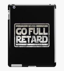 Never Go Full retard iPad Case/Skin