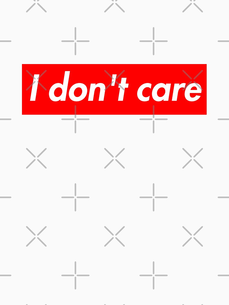 Funny Quotes And Sayings I Dont Care Meme T Shirt By Cowmow