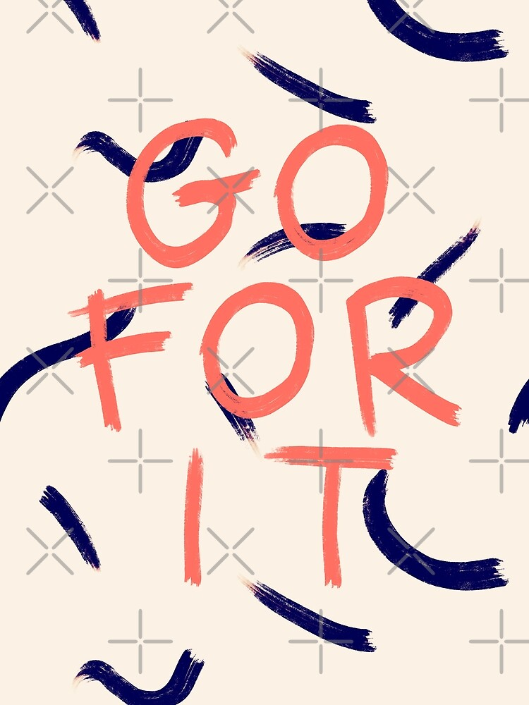 GO FOR IT #redbubble #motivational by designdn