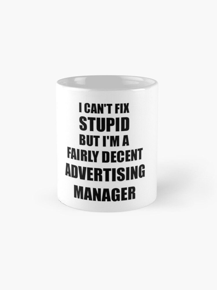 Alternative Ansicht von Advertising Manager Mug I Can't Fix Stupid Funny Gift Idea for Coworker Fellow Worker Gag Workmate Joke Fairly Decent Tassen