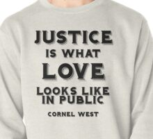 Justice is what love looks like in public Pullover