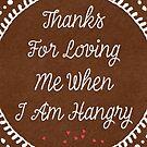 Danke, dass du mich liebst, wenn ich hungrig bin von blursbyai