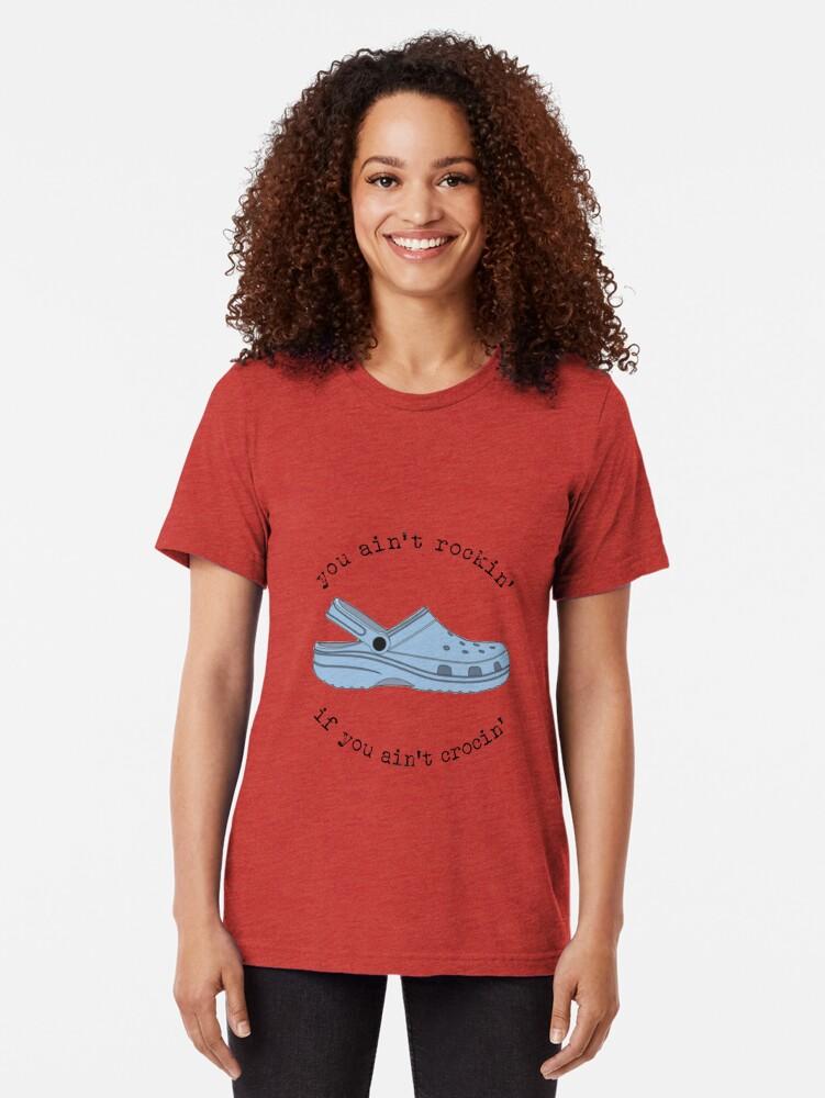 Alternate view of crocs, you ain't rockin if you ain't crocin' Tri-blend T-Shirt