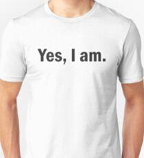Yes, I am Unisex T-Shirt
