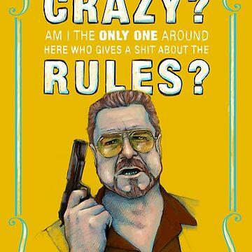 BIG LEBOWSKI- Walter Sobchak- Has the whole world gone crazy? von MichelleEatough
