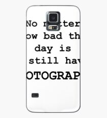 No Matter How Bad the Day is ... PHOTOGRAPHY Case/Skin for Samsung Galaxy
