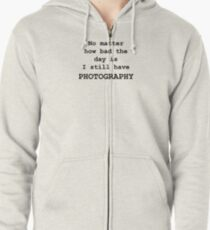 No Matter How Bad the Day is ... PHOTOGRAPHY Zipped Hoodie